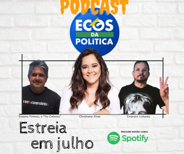 Podcast Ecos da Política com Emerson Linhares, Christianne Alves e Tio Colorau